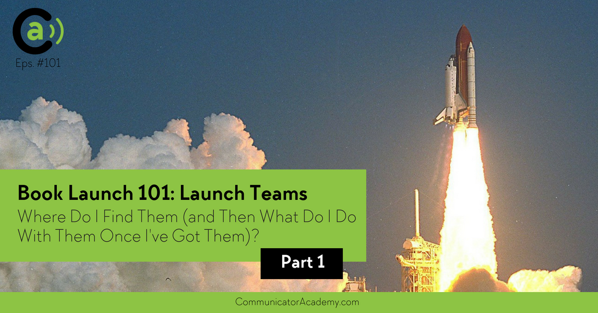 Eps. #101: Book Launch Teams - Where Do I Find Them (and then what do I do with them once I've got them?)