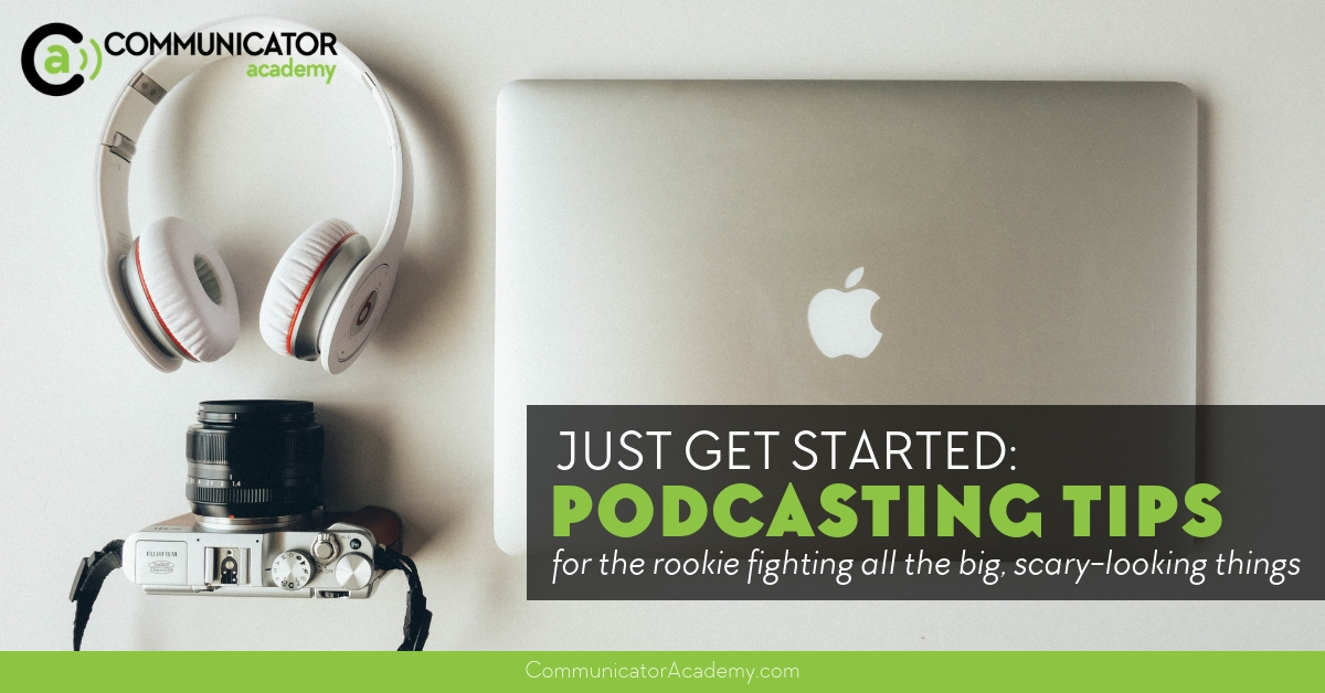 Just Get Started: Podcasting Tips for the Rookie Fighting All the Big, Scary-Looking Things