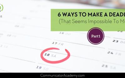 Eps. #124: (Part 1) 6 Ways to Make a Deadline (that seems impossible to meet)