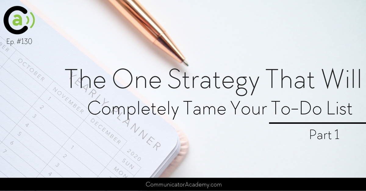 #130 Part 1 The One Strategy That Will Completely Tame Your To Do List