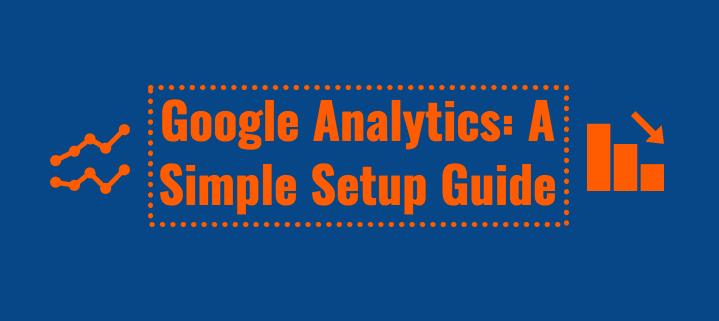Google Analytics: A Simple Setup Guide