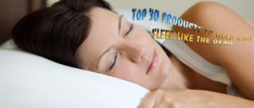 Top 30 products to help you sleep like the dead