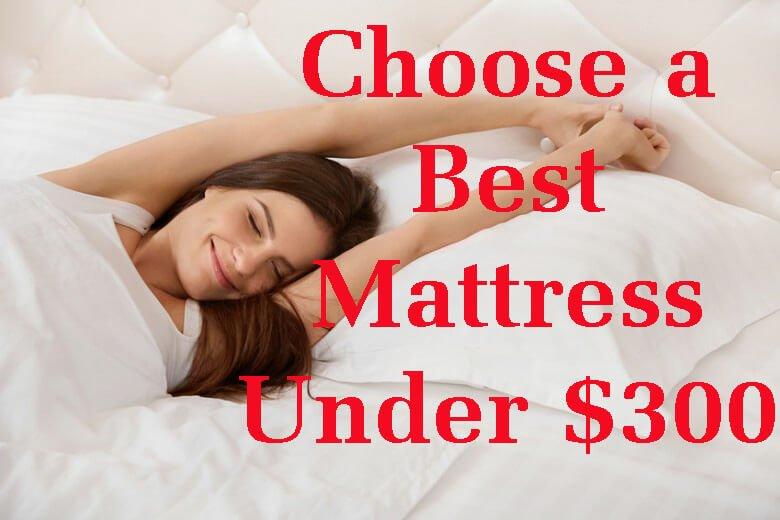 Choose a Best Mattress Under 300 Dollars