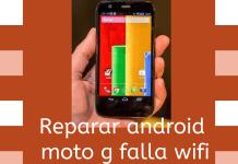 Como reparar android moto g falla wifi