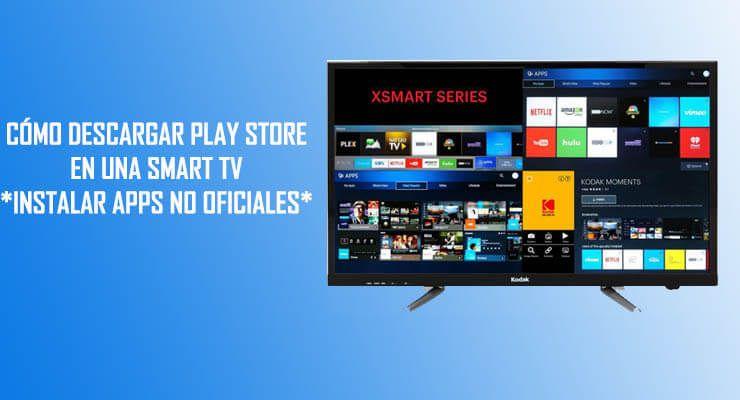Descargar e instalar Play Store en cualquier Smart TV