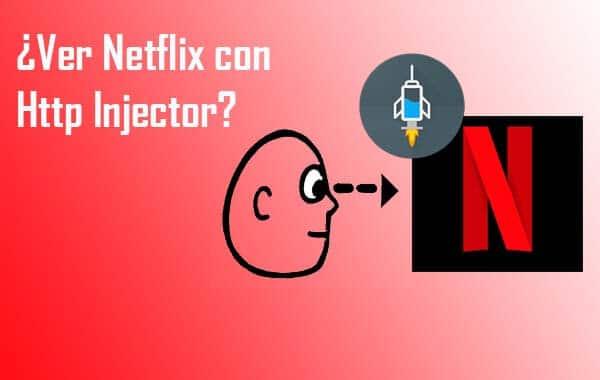 como ver netflix con http injector apk