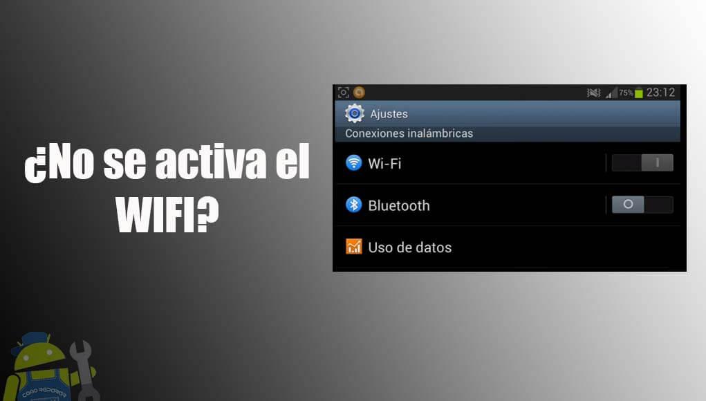 No se activa el wifi de mi celular Android ¡Solución!