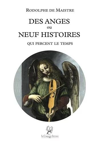 Des anges ou neuf histoires qui percent le temps - Rodolphe de Maistre
