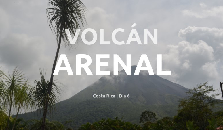 Costa Rica, día 6: Volcán Arenal.