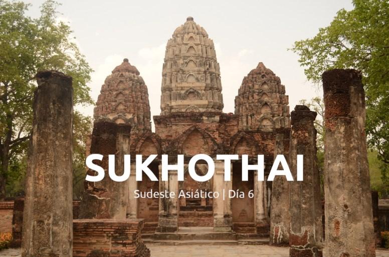 Sudesete Asiático, día 6: Sukhothai