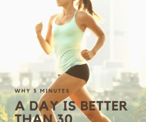 Why 5 minutes of exercise a day is better than 30 minutes a day.