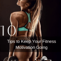 10 Tips to Keep Your Fitness Motivation Going