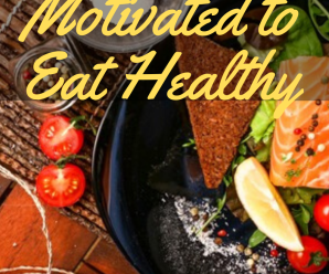 14 Tips for Getting (and Staying) Motivated to Eat Healthy