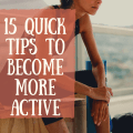 15 Quick Tips to Become More Active