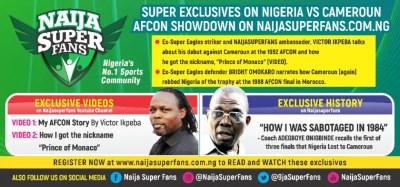 Super Exclusives On Nigeria Vs Cameroun AFCON Showdown On
