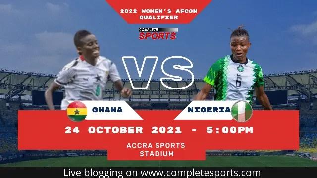 Live Blogging Ghana VS Nigeria – 2022 Women's AFCON Qualifiers