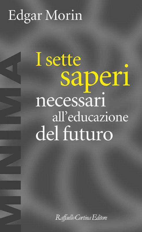 I sette saperi necessari all educazione del futuro-Edgar Morin