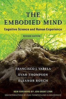 The Embodied Mind. Cognitive Science and Human Experience -
