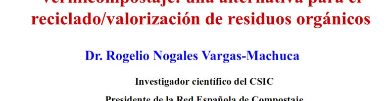 Vermicompostaje: una alternativa para el reciclado de residuos orgánicos, por el Dr Rogelio Nogales