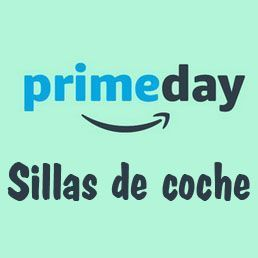 Prime Day Amazon 2017 Sillas de Coche ofertas