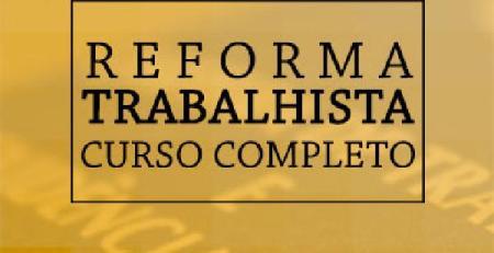 Reforma Trabalhista - Curso Completo