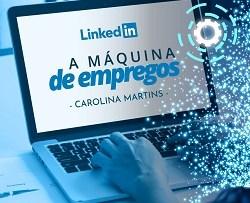 Linkedin - A Máquina de Empregos | Carolina Martins