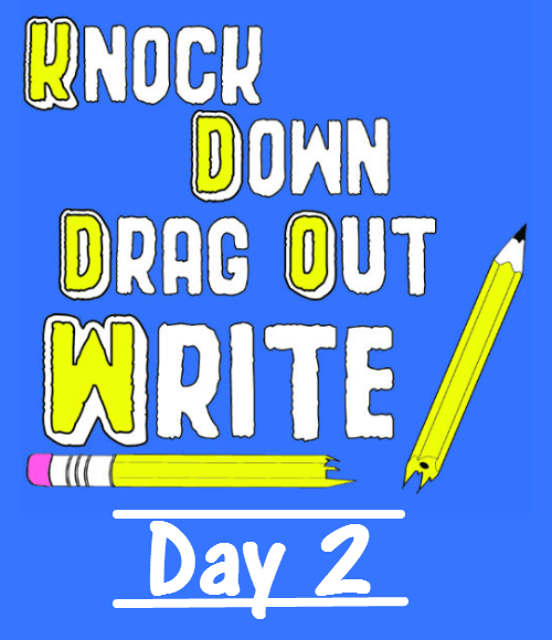 Knock Down Drag Out Write! Day 2