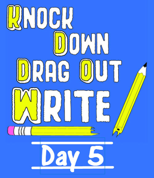 Knock Down Drag Out Write!  Day 05