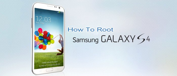 How To Easily Root Samsung Galaxy S4 [Step By Step Guide]