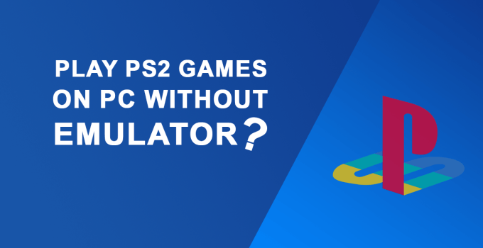 How To Play PS2 Games On PC Without Emulator