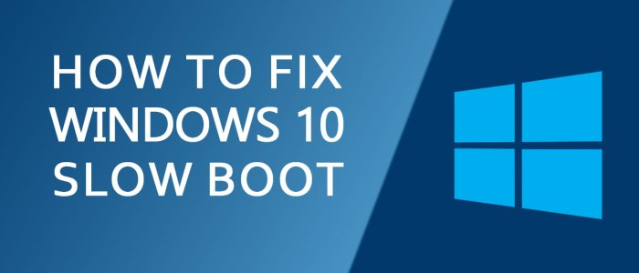 How To Fix Windows 10 Slow Boot – Speed Up Your PC