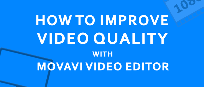 How to Improve Video Quality with Movavi Video Editor