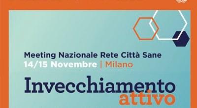 Invecchiamento attivo: strategie possibili per il futuro / Meeting Nazionale Rete Città Sane / Milano 14 e 15 novembre