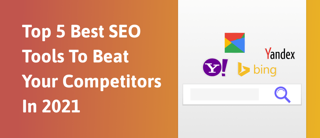 Top 5 Best SEO Tools To Beat Your Competitors