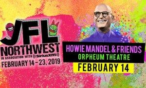 JFL Northwest: Howie Mandel & Friends @ Queen Elizabeth Theatre - February 14th 2019