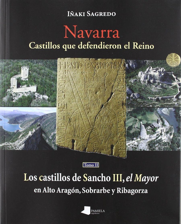 Navarra. Castillos que defendieron el Reino II: Los castillos de Sancho III, el Mayor en Alto Aragón, Sobrarbe y Ribagorza: 2 Book Cover