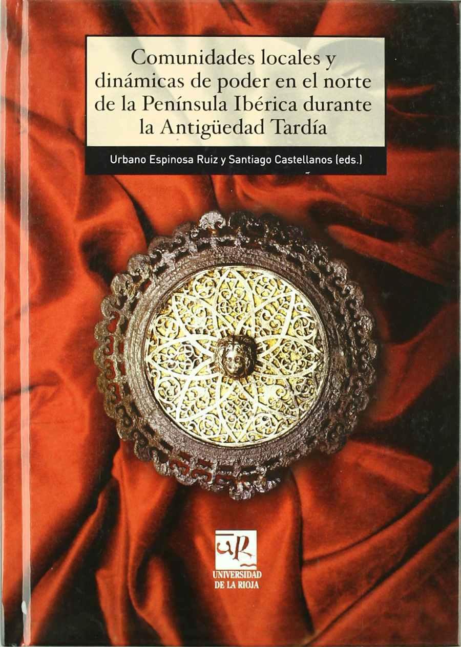 Comunidades locales y dinámicas de poder en el norte de la Península Ibérica durante la Antigüedad Tardía Book Cover