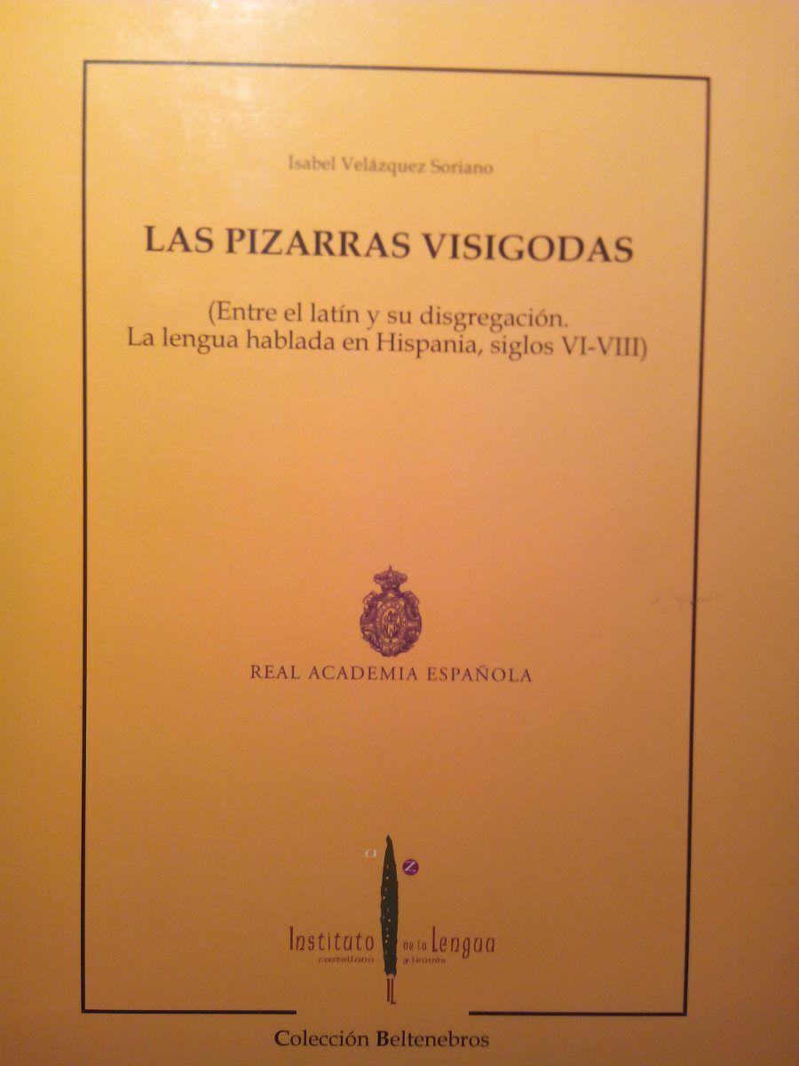 Las pizarras visigodas (Entre el latín y su disgregación. La lengua hablada en Hispania, siglos VI-VIII) Book Cover