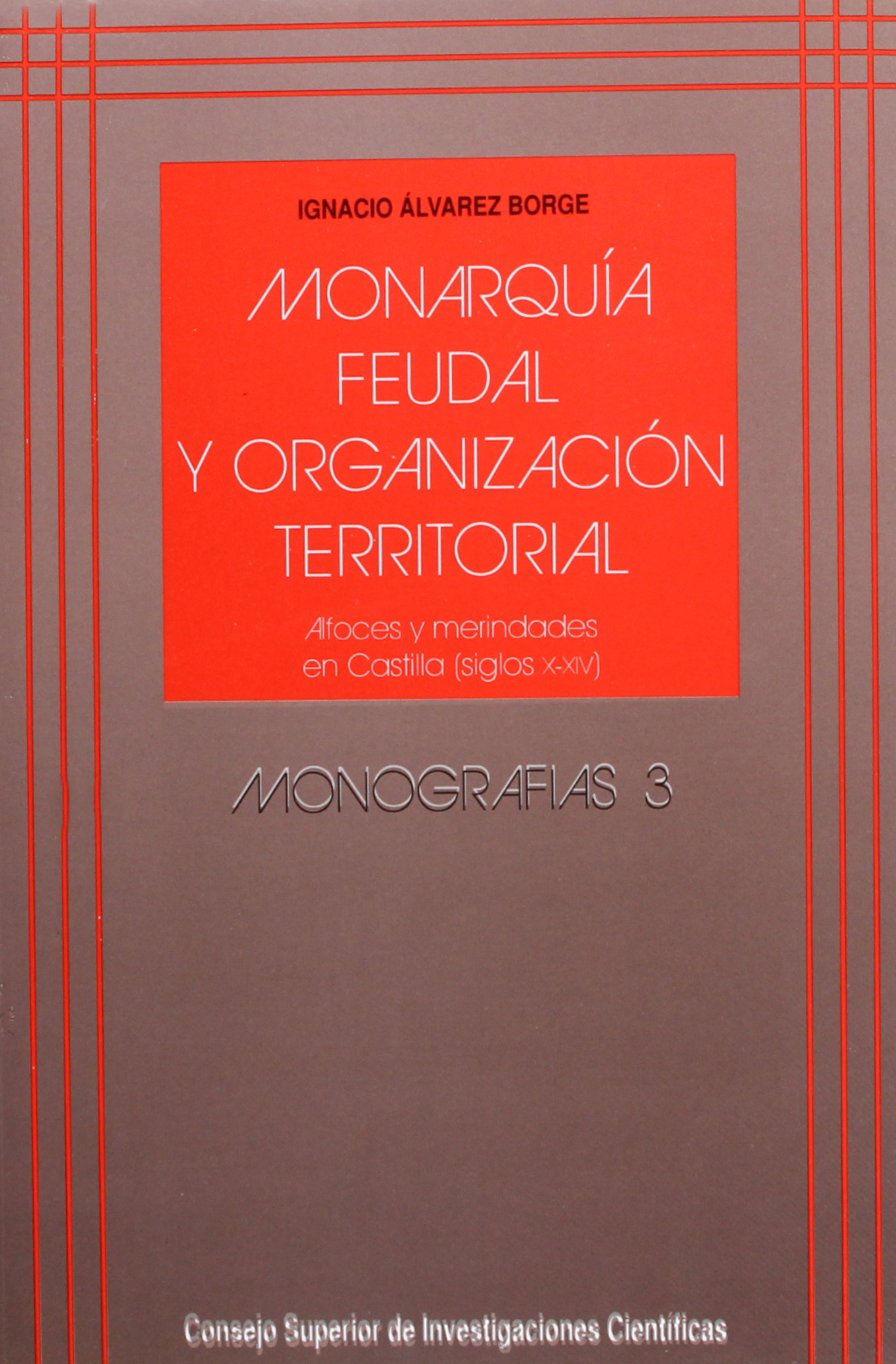 Monarquía feudal y organización territorial: Alfoces y Merindades en Castilla (siglos X-XIV) Book Cover