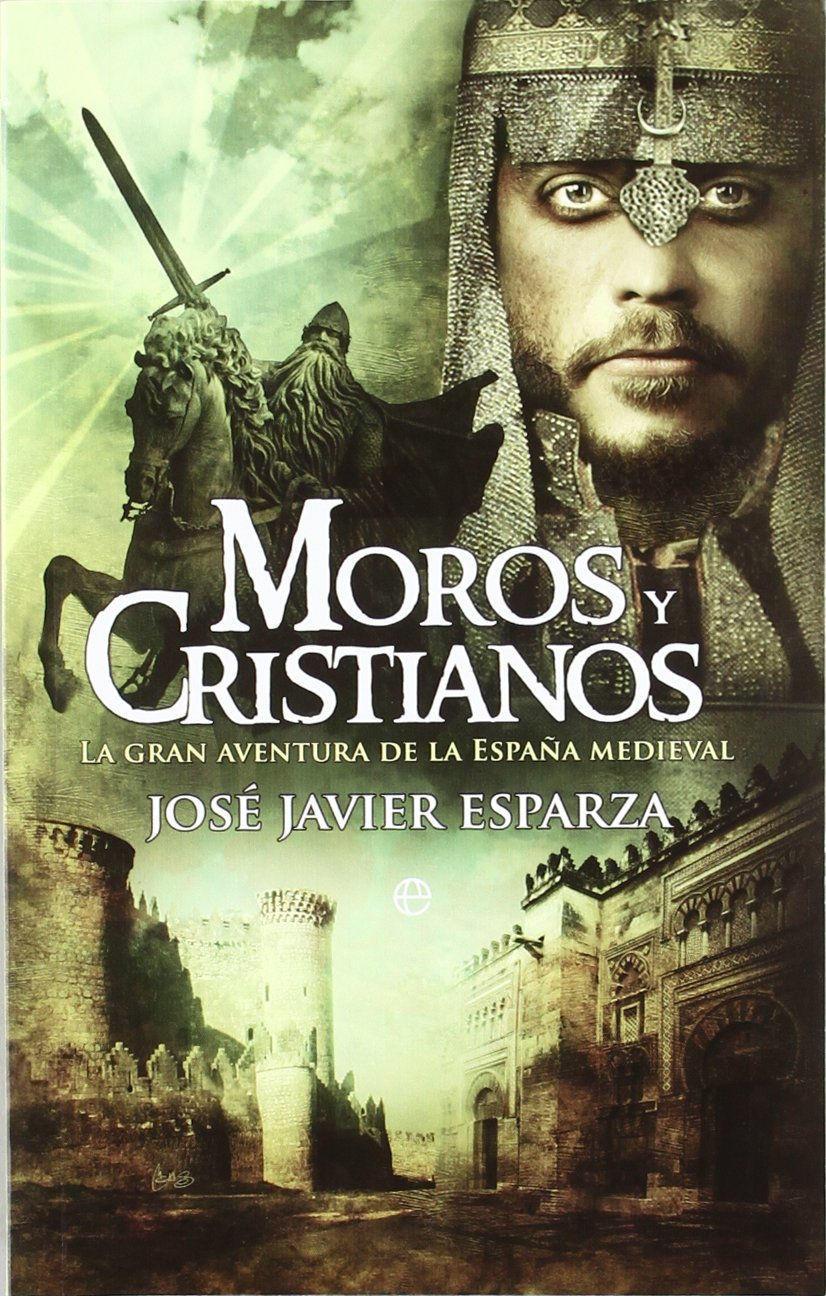 Moros y cristianos - la gran aventura de la España medieval Book Cover