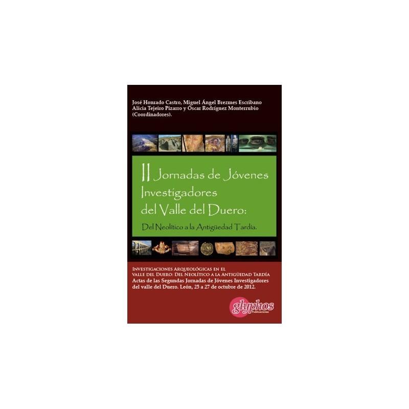 Actas II Jornadas de Jóvenes Investigadores del Valle del Duero. Investigaciones arqueológicas en el Valle del Duero: del Neolítico a la Antigüedad Tardía Book Cover