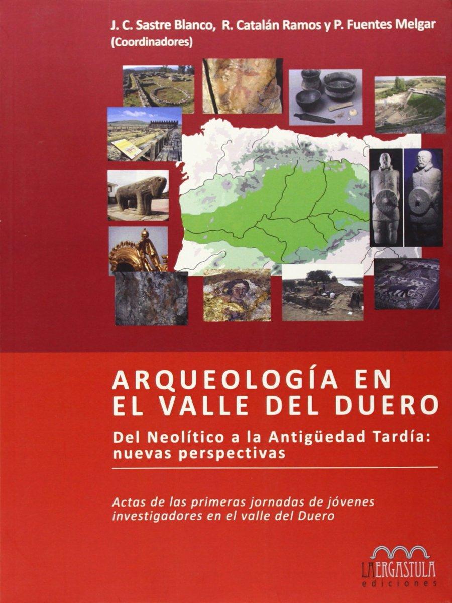 Arqueología en el Valle del Duero. Del Neolítico a la Antigüedad Tardía: nuevas perspectivas - Actas I Jornadas Book Cover