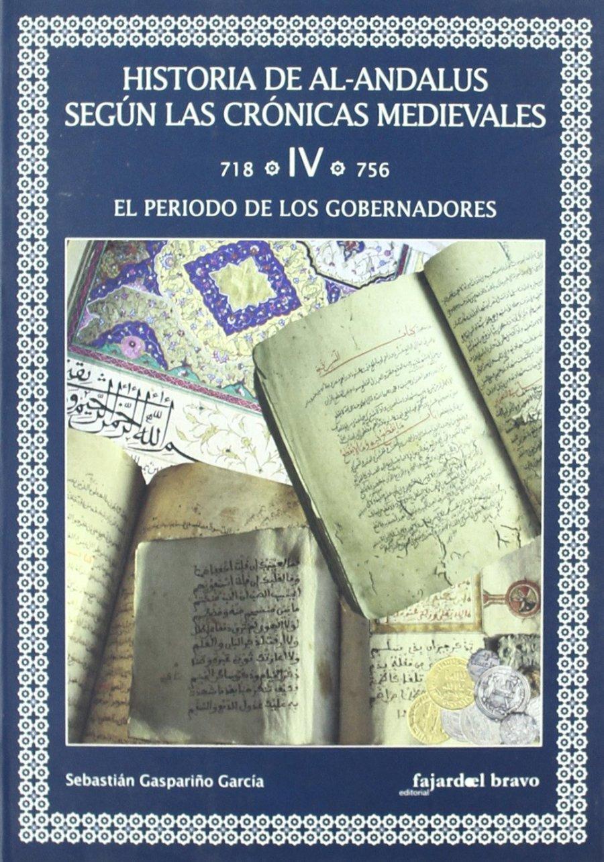 Historia de Al-Andalus según las Crónicas Medievales. Tomo IV (718-756). El período de los gobernadores Book Cover