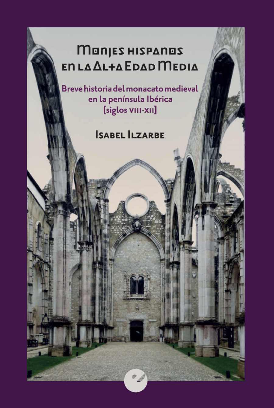 Monjes hispanos en la alta edad media. Breve historia del monacato medieval en la Península Ibérica (ss. VIII-XII) Book Cover