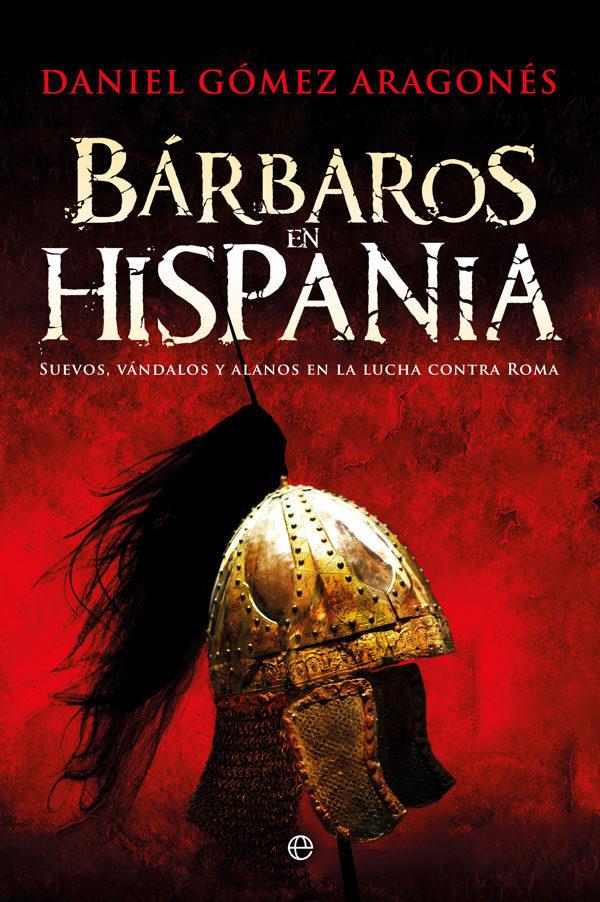 Bárbaros en Hispania: Suevos, vándalos y alanos en la lucha contra Roma Book Cover