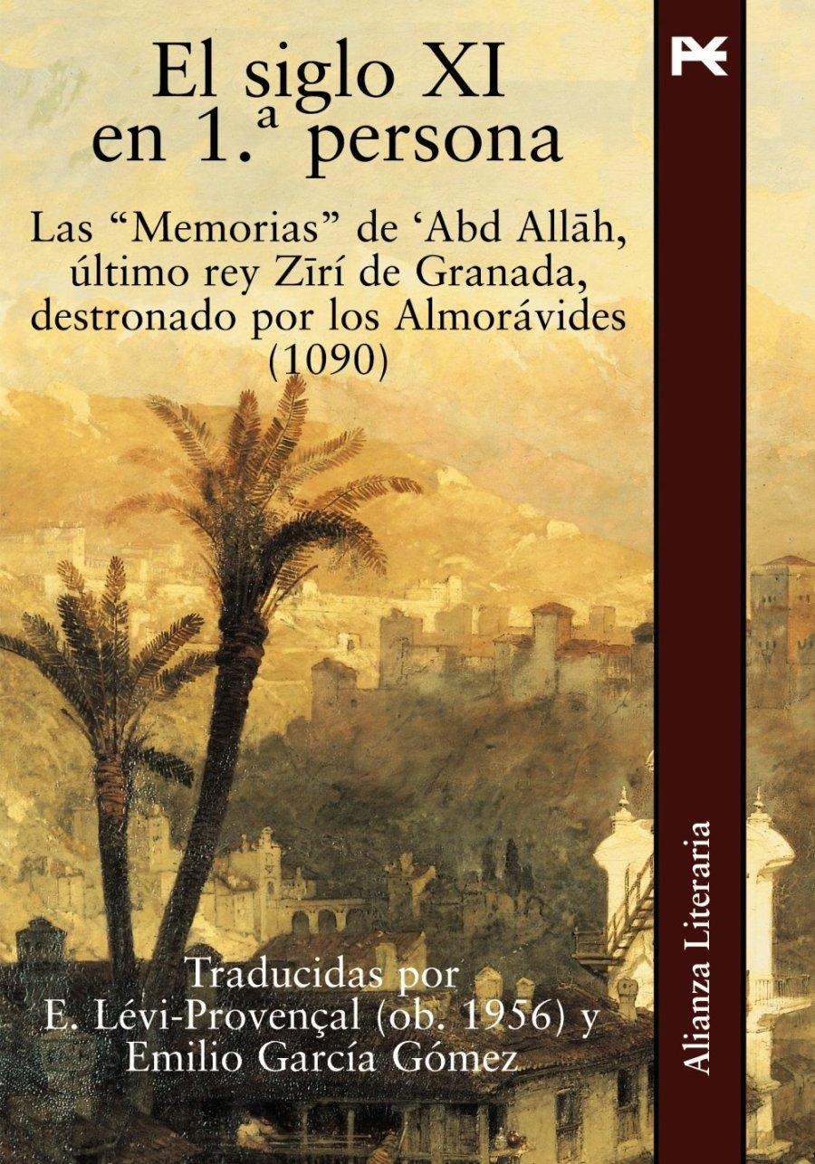 El siglo XI en 1ª persona. Las Memorias de 'Abd Allah, último rey Zirí de Granada destronado por los Almorávides (1090) Book Cover