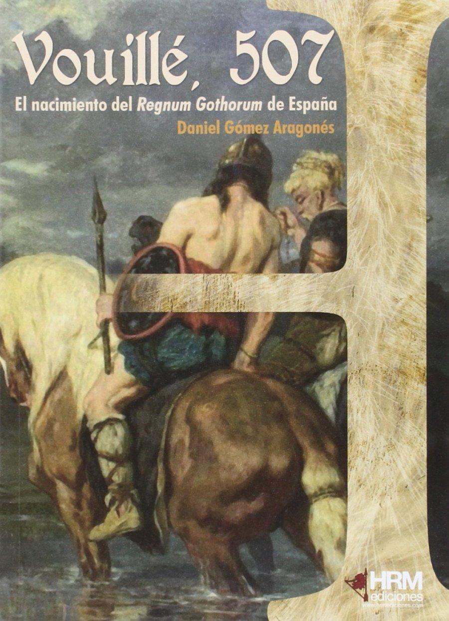 Vouillé, 507: El nacimiento del Regnum Gothorum de España Book Cover