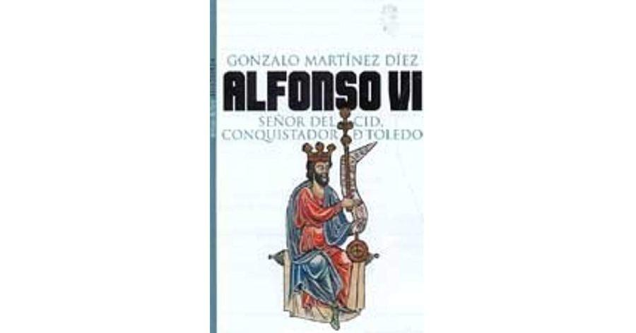 Alfonso VI. Señor del Cid, conquistador de Toledo Book Cover