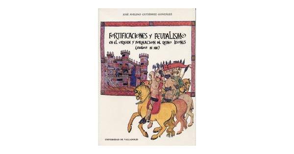 Fortificaciones y feudalismo en el origen y formación de reino leonés (siglos IX-XIII) Book Cover