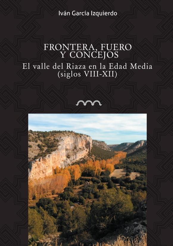Frontera, Fuero y Concejos. El valle de Riaza en la Edad Media (SS. VIII-XII) Book Cover